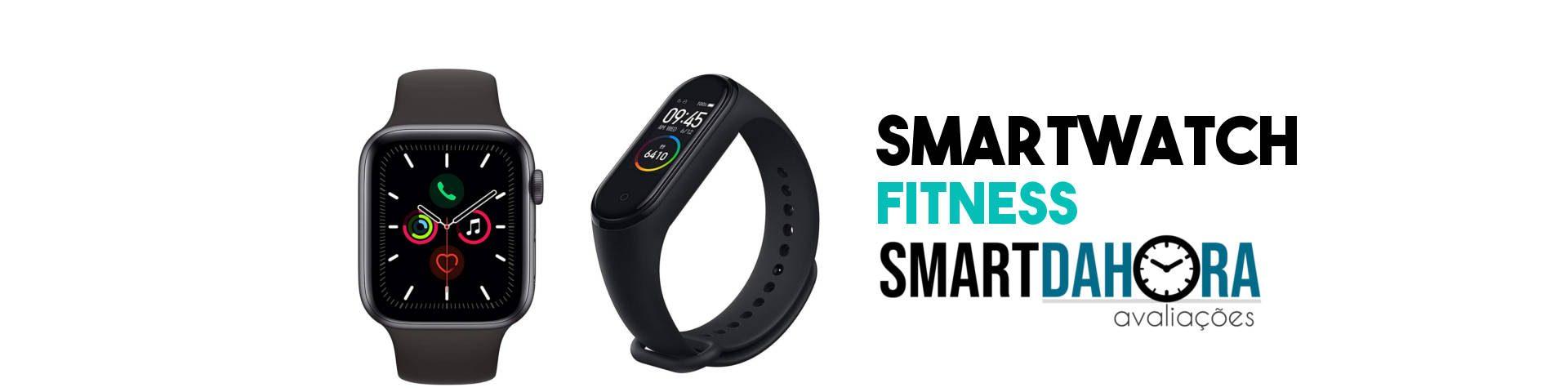 smartwatch e pulseira fitness